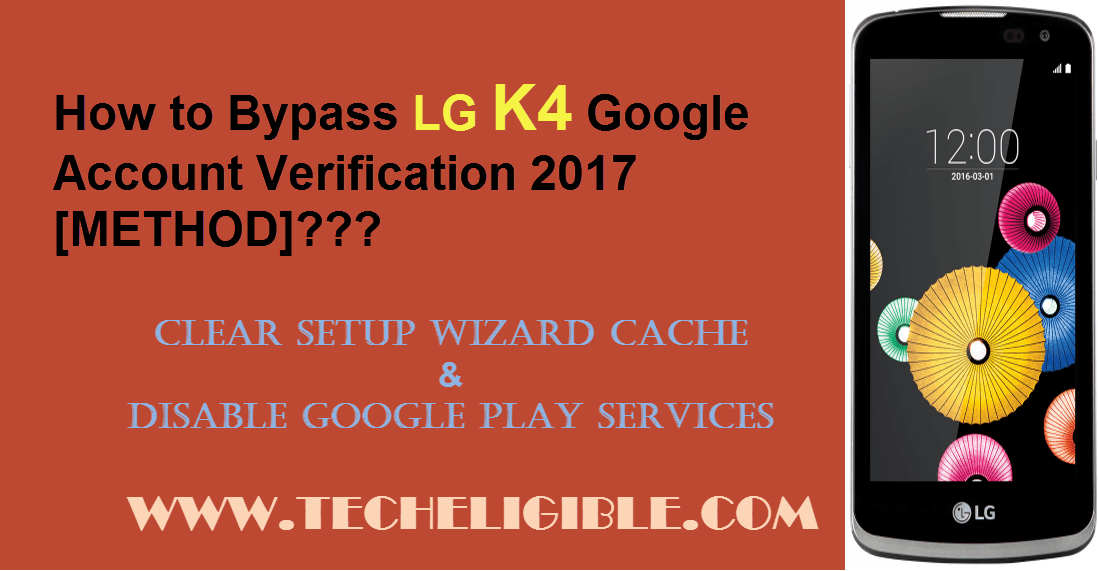 Disable Google Play Services, Clear Google Play Service Cache, Unlock LG K4, Bypass Google Account LG K4, Bypass FRP LG K4, Remove LG K4 Google Account, Clear Setup Wizard Cache, FRP Lock LG K4