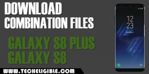 Download Combination Files Galaxy S8 Plus, Combination Files Galaxy S8, Galaxy S8 ROM, S8 Plus ROM