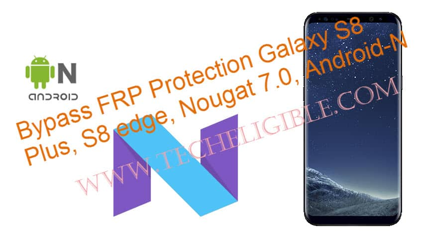Odin V 3.12, FRP Bypass Protection, Bypass FRP Galaxy S8 Plus, Bypass FRP Galaxy S8 edge, FRP Bypass Nougat N, Android 7.0 BYPASS