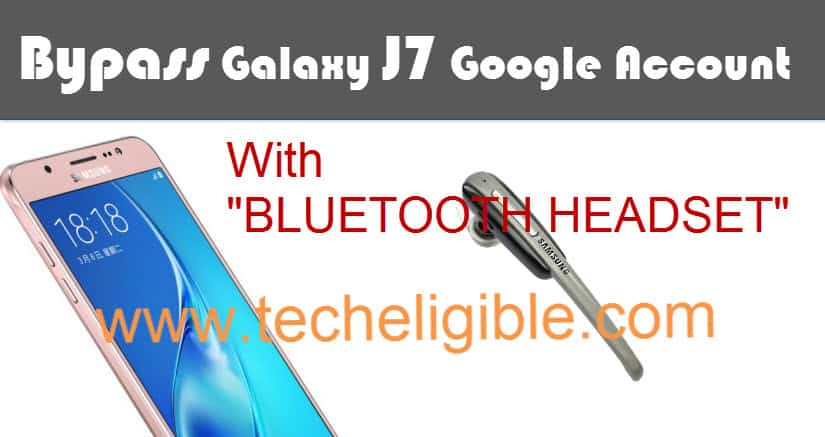 Bypass Galaxy J7 Google Account, Bypass Galaxy J7 FRP without Comptuter