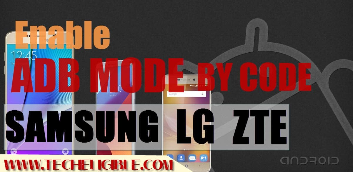 Enable ADB Mode By Codes, Enable ADB Mode Samsung Galaxy, Enable ADB Mode on LG, Enable ADB Mode By Codes on ZTE Device