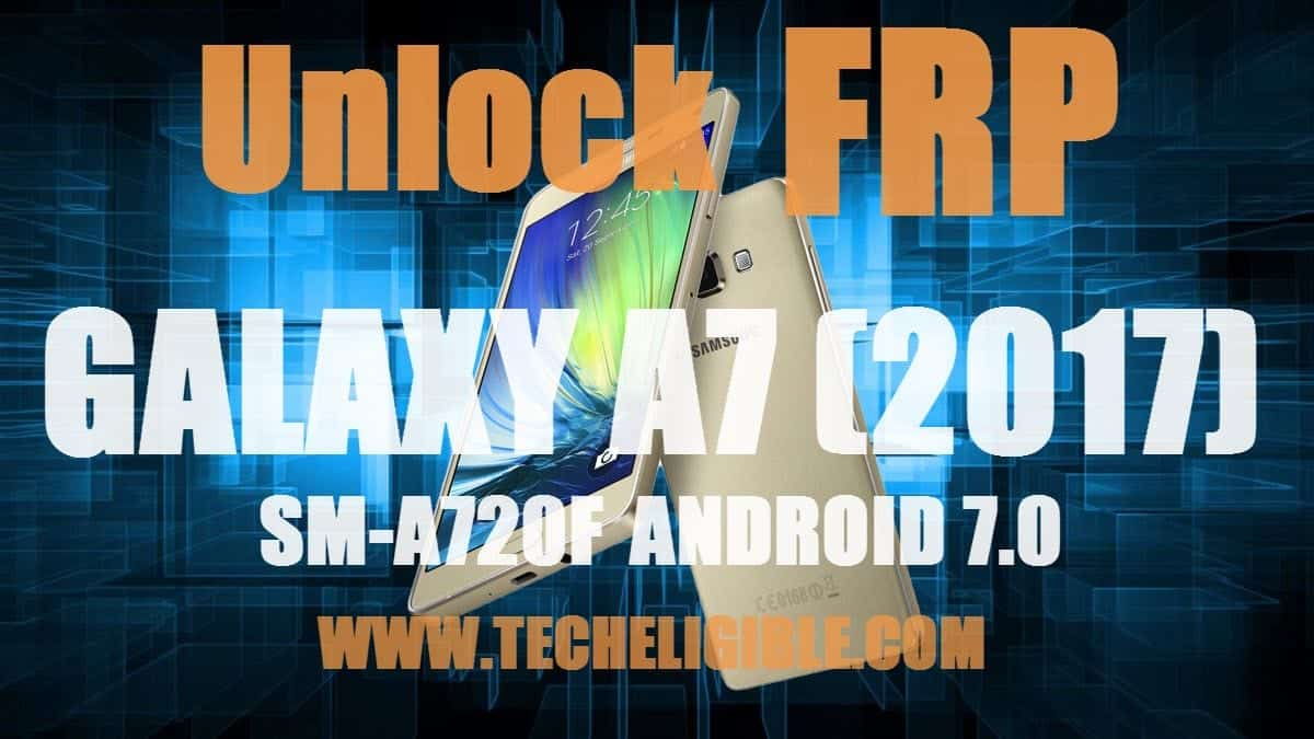 Bypass FRP Galaxy A7, Bypass google account Galaxy A7, Unlock FRP A7 SM-A720F, Download A7 Combination file, Flash Samsung A7 By Odin