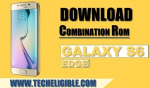 Download Galaxy S6 Edge Combination ROM, Combination Firmware S6 Edge, Combination File Galaxy s6 edge