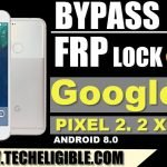 How to Bypass FRP Google Pixel 2, Pixel 2 XL Android 8.0 [Latest Method]