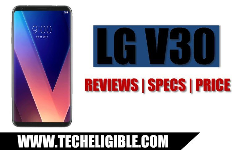 Top Recent Launch Smartphone, Best Features of LG V30, LG V30 Reviews, LG V30 Latest Smartphones Reviews, LG V30 Specifications, LG V30 Comparison, Best Recent Launch Smartphones Comparision