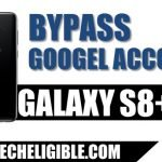 Bypass Google Account Galaxy S8 Plus, Galaxy S8 (Update Aug 2018 Method)