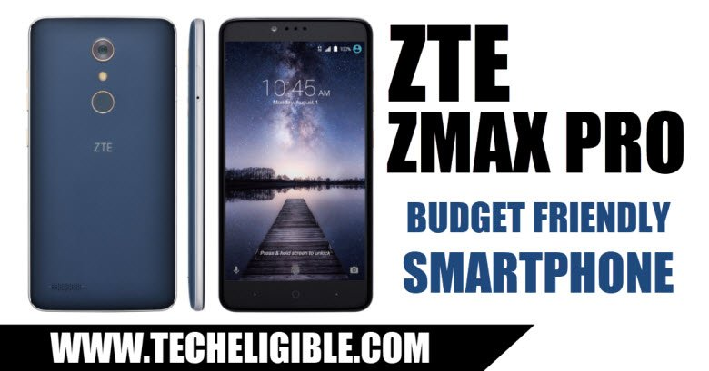 Budget Friendly Smartphone, Budget Friendly Smartphone ZTE ZMAX PRO, Zte ZMAX Pro Z981 Price, Design of ZTE ZMAX Pro, Battery Reviews ZTE Zmax Pro, ZTE ZMAX Pro Performance Review