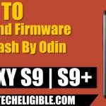 How to Find Firmware Galaxy S9, S9 Plus and Flash By Odin Tool 3.12v