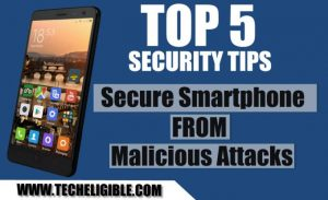 Secure Smartphone from Malcious Attacks, Security Tips to Secure Android Devices, Android Security Tips
