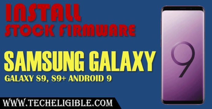 Install Stock Firmware Samsung, Install Stock Firmware Samsung Galay S9, Install Stock Firmware Samsung Galaxy S9 Plus, Install Stock Firmware Samsung Android 9, Flash Galaxy S9 Plus, How to flash Samsung Galaxy